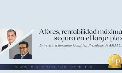 Afores, rentabilidad máxima y segura en el largo plazo – Entrevista con Bernardo González